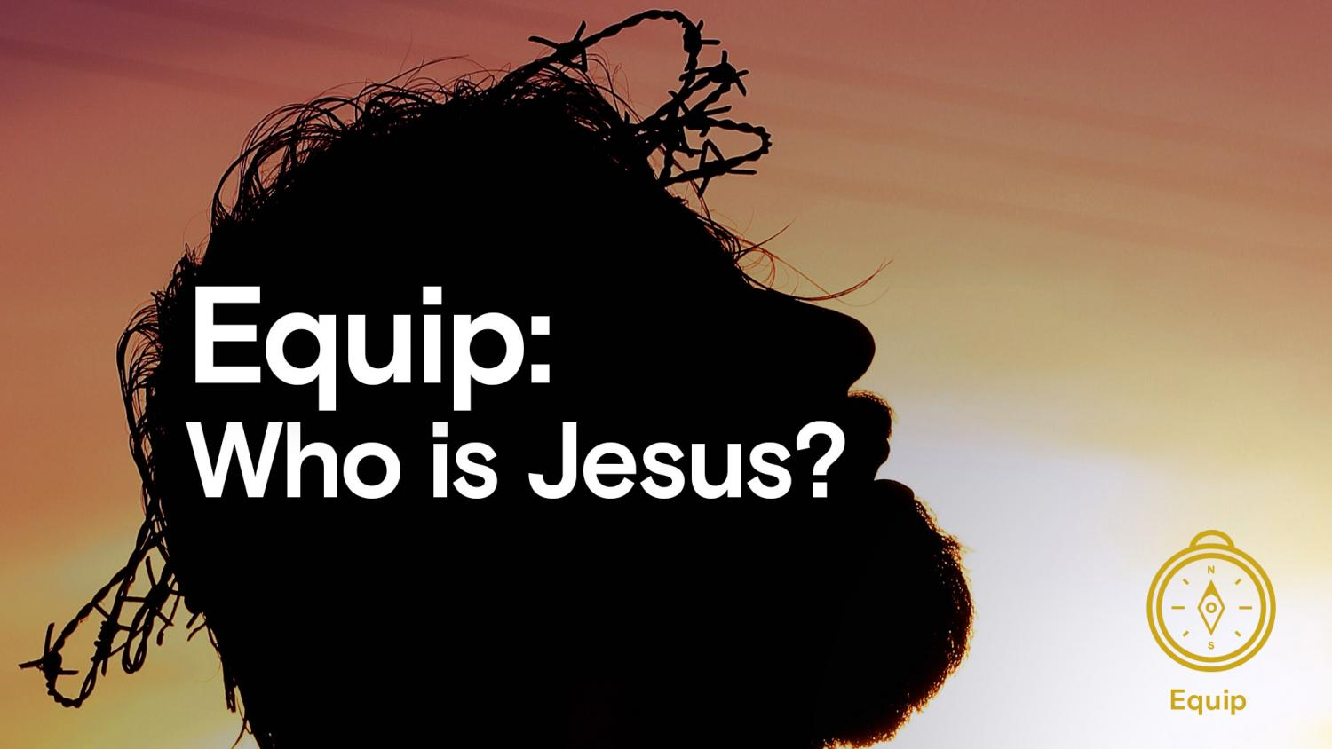 Equip: Who Is Jesus?