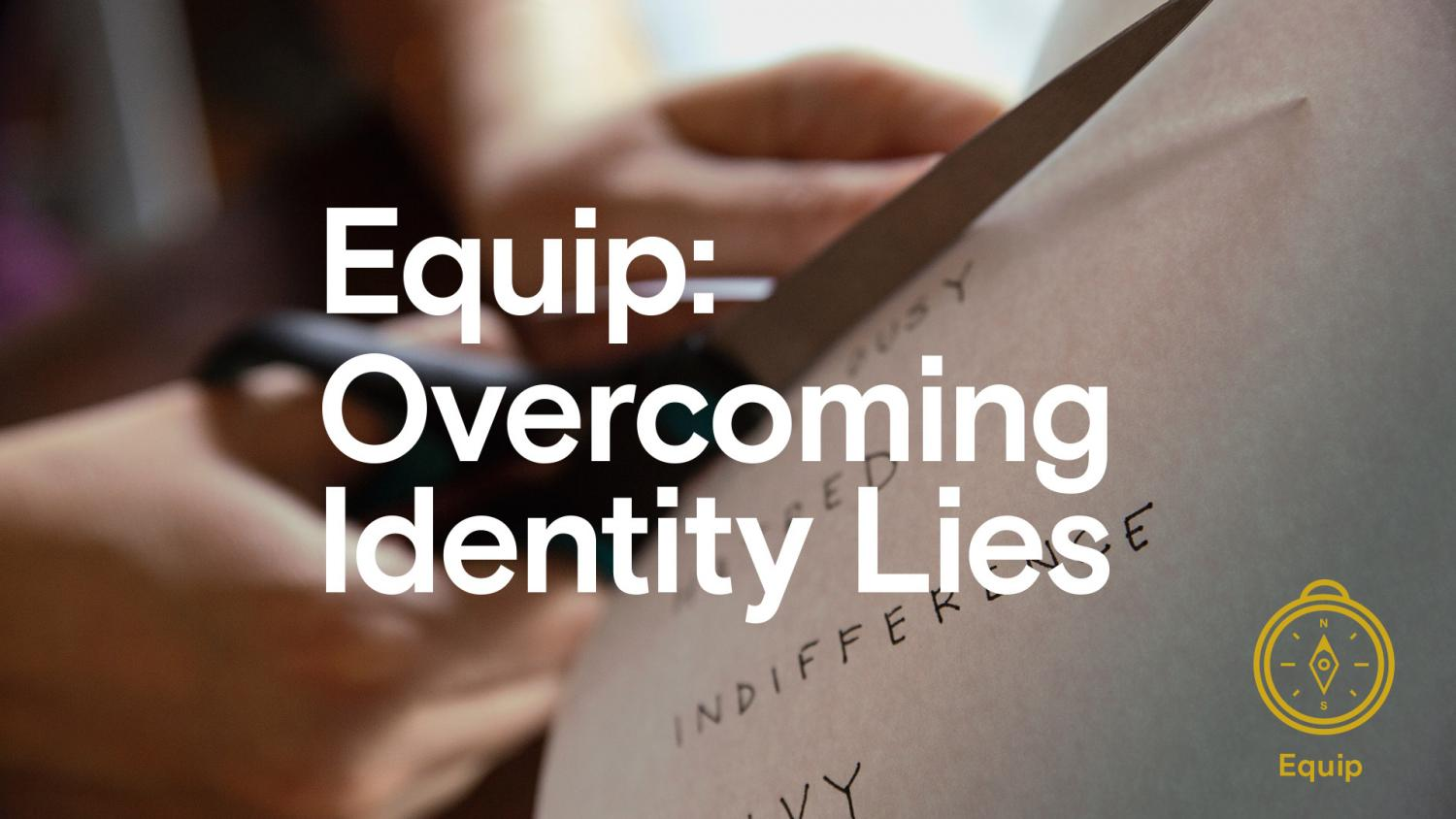 Equip: Overcoming Identity Lies