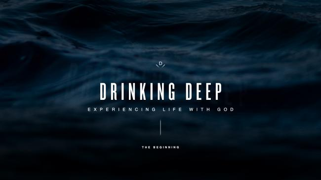 Drinking Deep: Experiencing Life With God