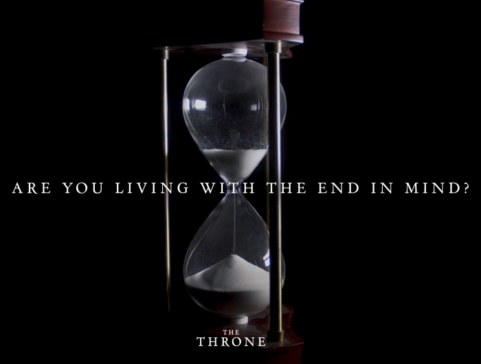 The Throne: Are You Living with the End in Mind